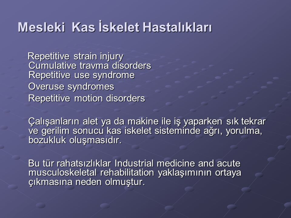 Mesleki Kas İskelet Hastalıkları Repetitive strain injury Cumulative travma disorders Repetitive use syndrome Repetitive strain injury Cumulative trav