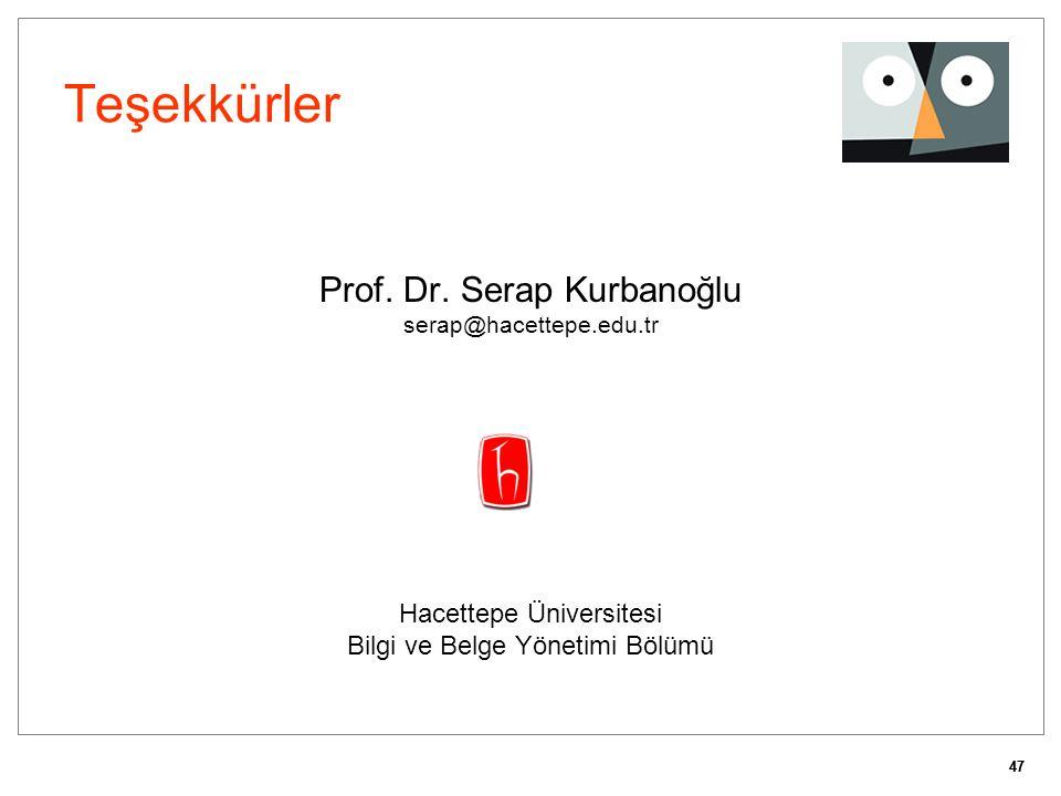 47 Teşekkürler Prof. Dr. Serap Kurbanoğlu serap@hacettepe.edu.tr Hacettepe Üniversitesi Bilgi ve Belge Yönetimi Bölümü