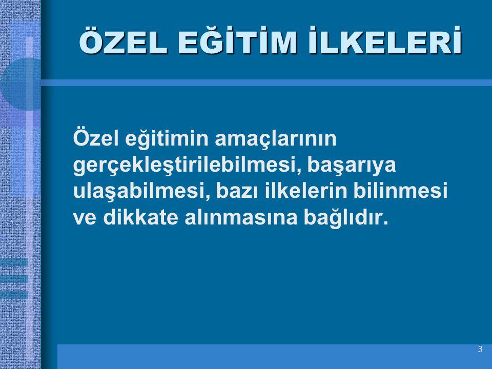 4 ÖZEL EĞİTİM İLKELERİ Türk milli eğitimini düzenleyen genel esaslar doğrultusunda özel eğitimle ilgili temel ilkeler 573 sayılı Özel Eğitim Hakkında Kanun Hükmünde Kararname (KHK) belirtilmiştir.