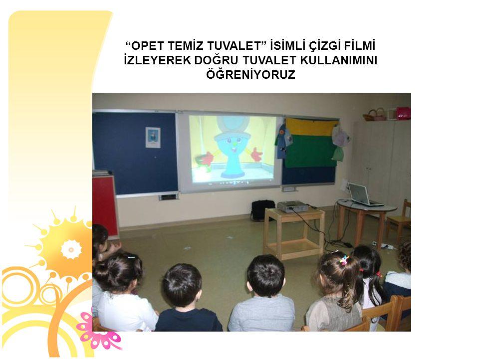 """""""OPET TEMİZ TUVALET"""" İSİMLİ ÇİZGİ FİLMİ İZLEYEREK DOĞRU TUVALET KULLANIMINI ÖĞRENİYORUZ"""
