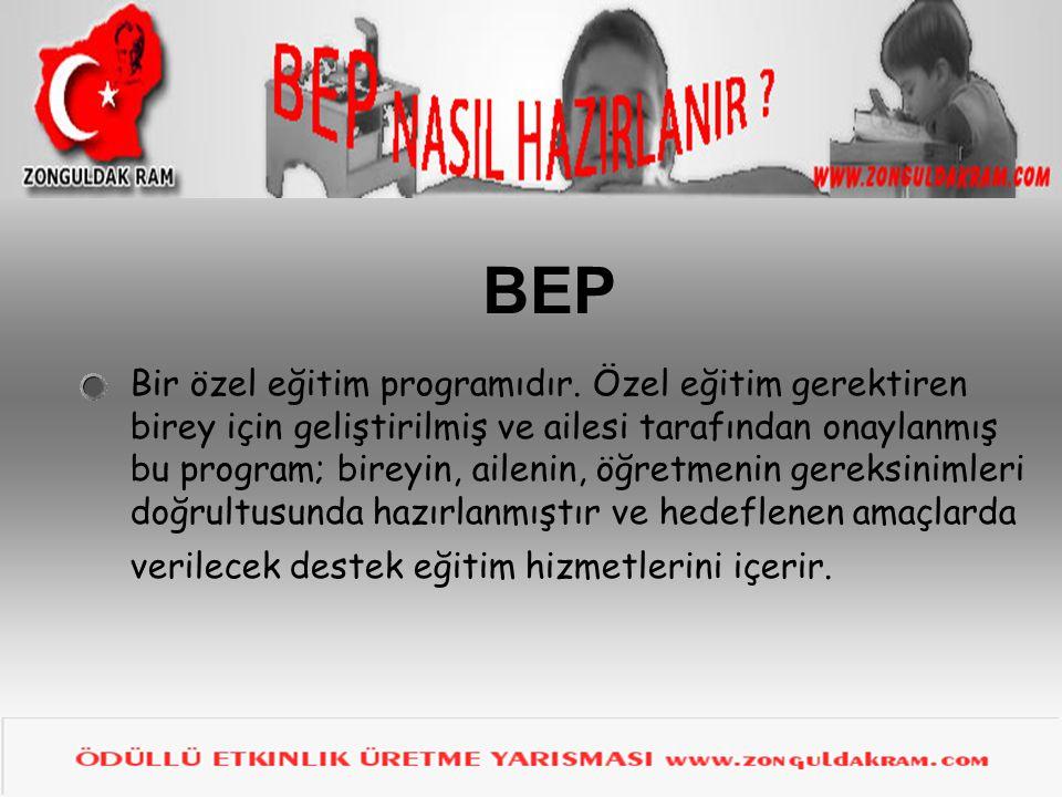 BEP Bir özel eğitim programıdır. Özel eğitim gerektiren birey için geliştirilmiş ve ailesi tarafından onaylanmış bu program; bireyin, ailenin, öğretme