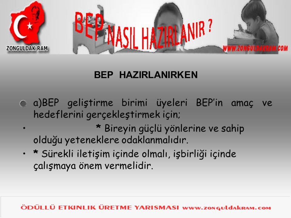 BEP HAZIRLANIRKEN a)BEP geliştirme birimi üyeleri BEP'in amaç ve hedeflerini gerçekleştirmek için; * Bireyin güçlü yönlerine ve sahip olduğu yetenekle