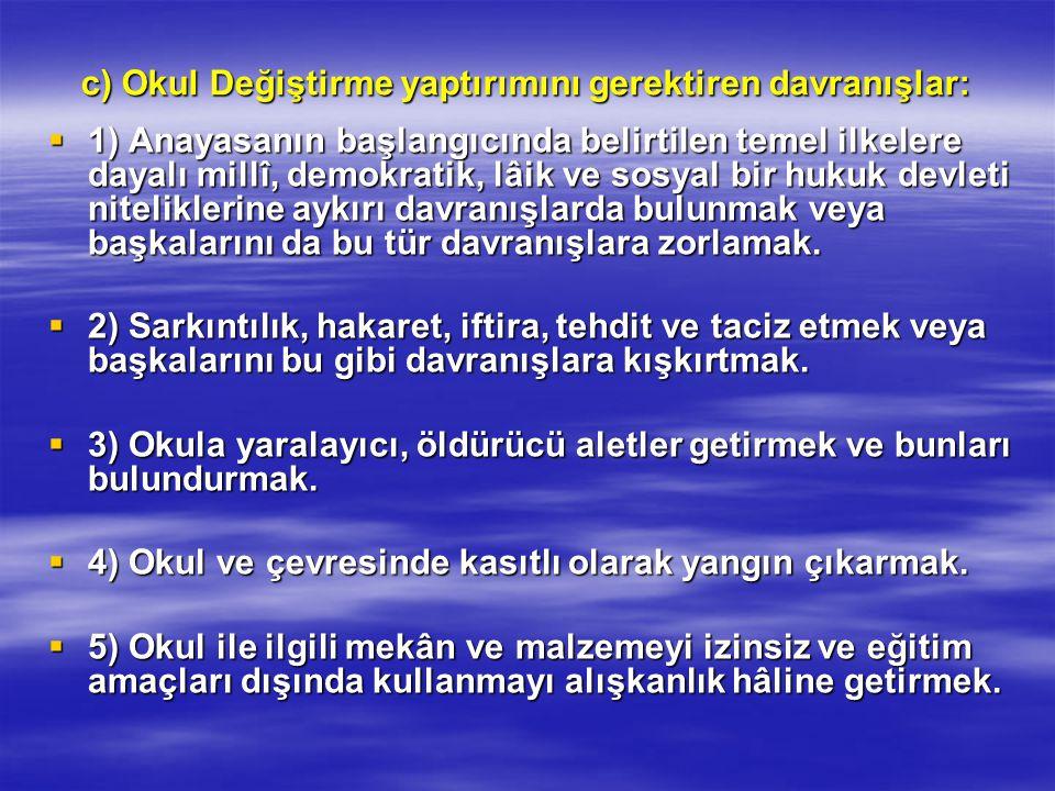 c) Okul Değiştirme yaptırımını gerektiren davranışlar:  1) Anayasanın başlangıcında belirtilen temel ilkelere dayalı millî, demokratik, lâik ve sosya