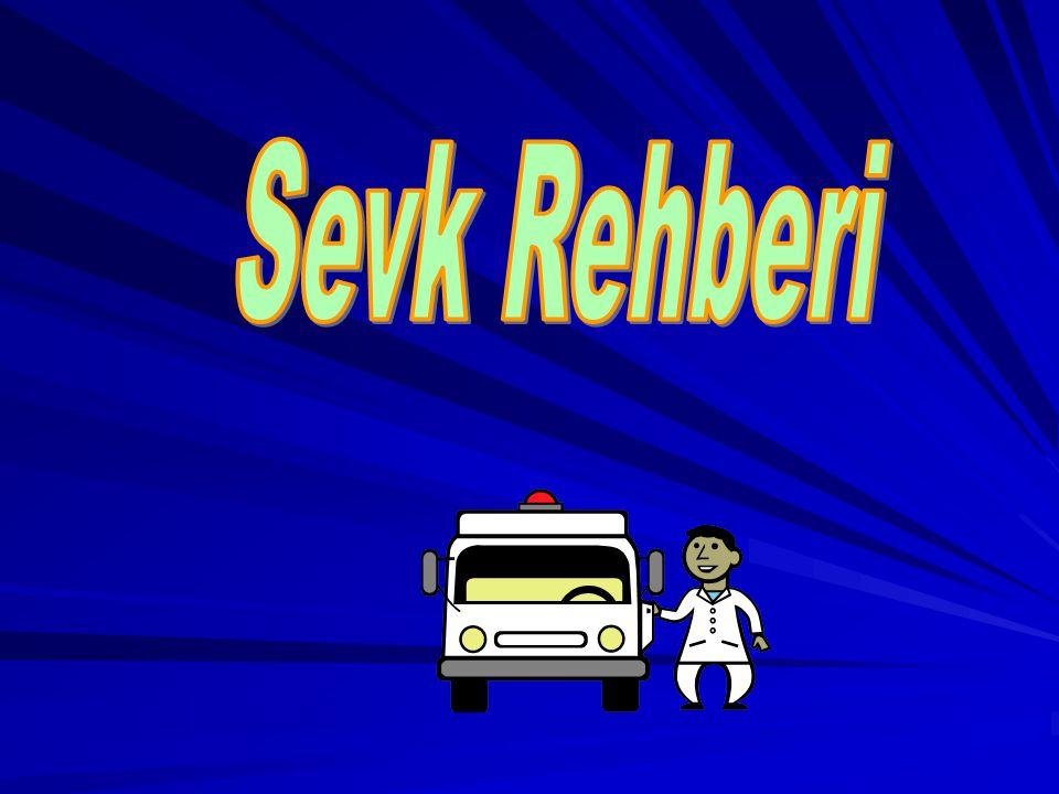Acil doğum bakımında annenin sevkine ilişkin Rehber:1 Sevkten önce acil bakım yönetimi uygulanmalıdır Sevk için donanımlı bir ambulans kullanılmalıdır.