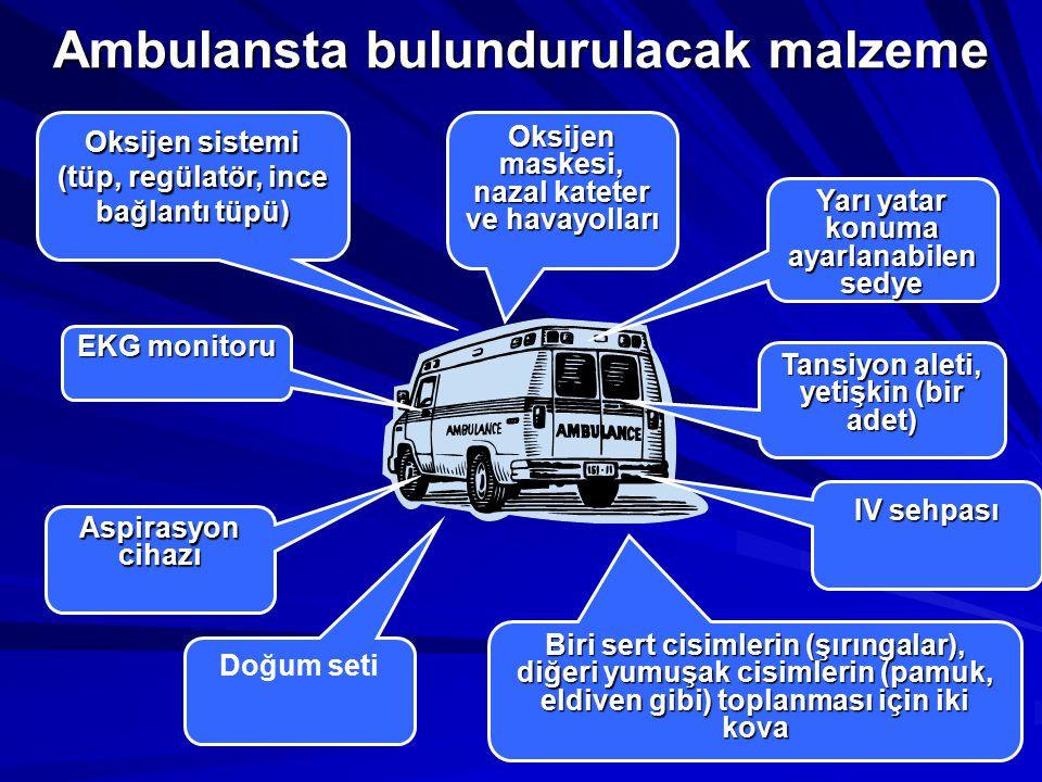 Ambulansta bulundurulacak malzeme Yarı yatar konuma ayarlanabilen sedye Oksijen sistemi (tüp, regülatör, ince bağlantı tüpü) Oksijen maskesi, nazal ka