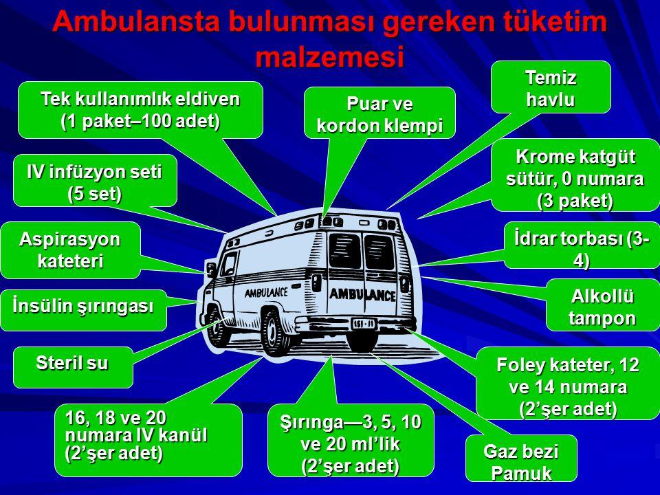 Ambulansta bulunması gereken tüketim malzemesi Tek kullanımlık eldiven (1 paket–100 adet) Aspirasyonkateteri Foley kateter, 12 ve 14 numara (2'şer ade