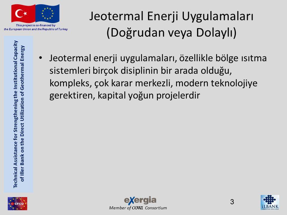 Member of Consortium This project is co-financed by the European Union and the Republic of Turkey Jeotermal Enerji Uygulamaları (Doğrudan veya Dolaylı) Jeotermal enerji uygulamaları, özellikle bölge ısıtma sistemleri birçok disiplinin bir arada olduğu, kompleks, çok karar merkezli, modern teknolojiye gerektiren, kapital yoğun projelerdir 3