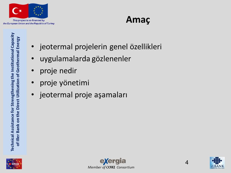 Member of Consortium This project is co-financed by the European Union and the Republic of Turkey Amaç jeotermal projelerin genel özellikleri uygulama