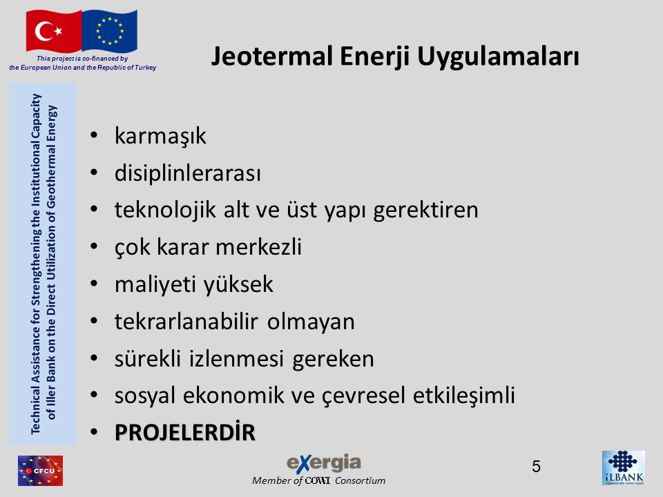 Member of Consortium This project is co-financed by the European Union and the Republic of Turkey Jeotermal Enerji Uygulamaları karmaşık disiplinlerarası teknolojik alt ve üst yapı gerektiren çok karar merkezli maliyeti yüksek tekrarlanabilir olmayan sürekli izlenmesi gereken sosyal ekonomik ve çevresel etkileşimli PROJELERDİR PROJELERDİR 5
