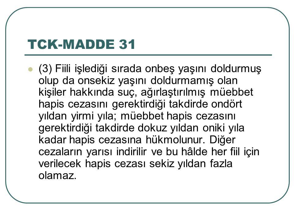 TCK-MADDE 31 (3) Fiili işlediği sırada onbeş yaşını doldurmuş olup da onsekiz yaşını doldurmamış olan kişiler hakkında suç, ağırlaştırılmış müebbet ha