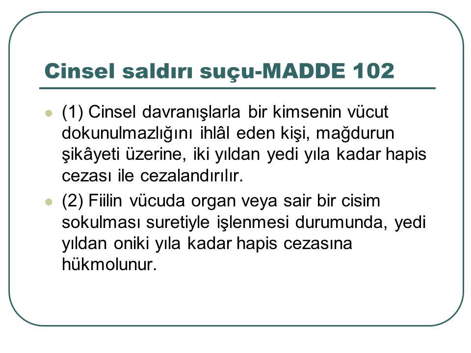 Cinsel saldırı suçu-MADDE 102 (1) Cinsel davranışlarla bir kimsenin vücut dokunulmazlığını ihlâl eden kişi, mağdurun şikâyeti üzerine, iki yıldan yedi