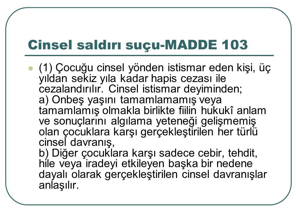 Cinsel saldırı suçu-MADDE 103 (1) Çocuğu cinsel yönden istismar eden kişi, üç yıldan sekiz yıla kadar hapis cezası ile cezalandırılır. Cinsel istismar