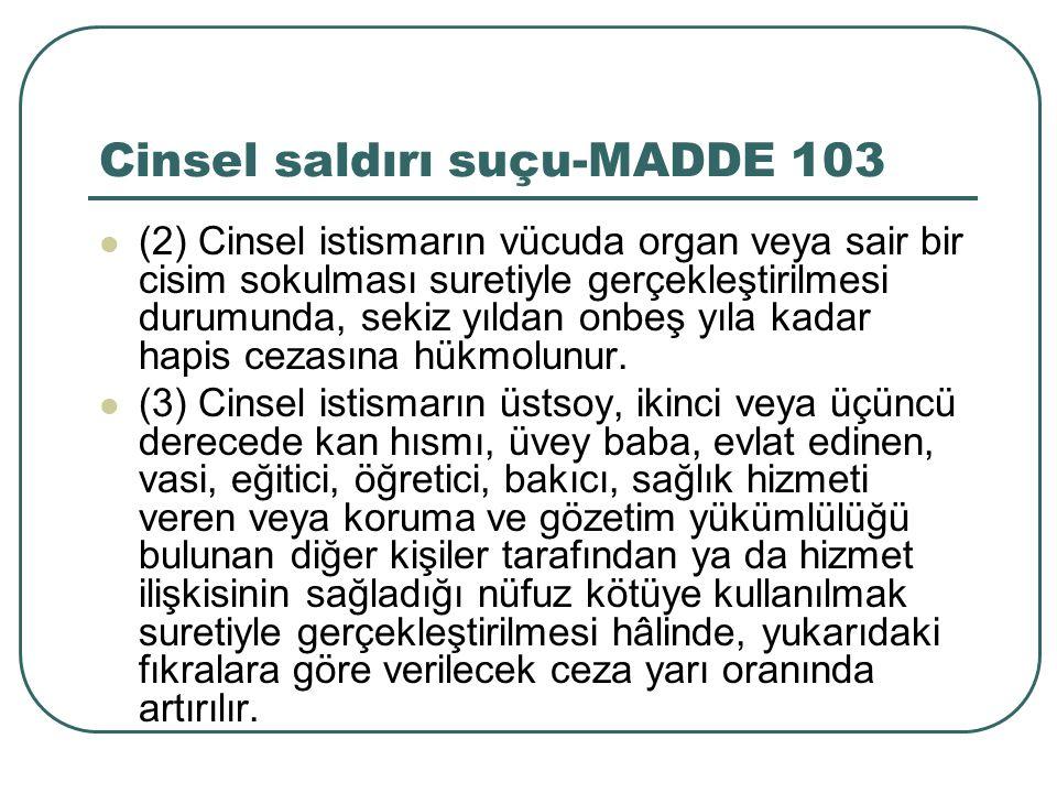Cinsel saldırı suçu-MADDE 103 (2) Cinsel istismarın vücuda organ veya sair bir cisim sokulması suretiyle gerçekleştirilmesi durumunda, sekiz yıldan on