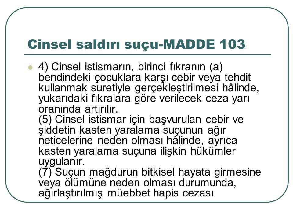 Cinsel saldırı suçu-MADDE 103 4) Cinsel istismarın, birinci fıkranın (a) bendindeki çocuklara karşı cebir veya tehdit kullanmak suretiyle gerçekleştir
