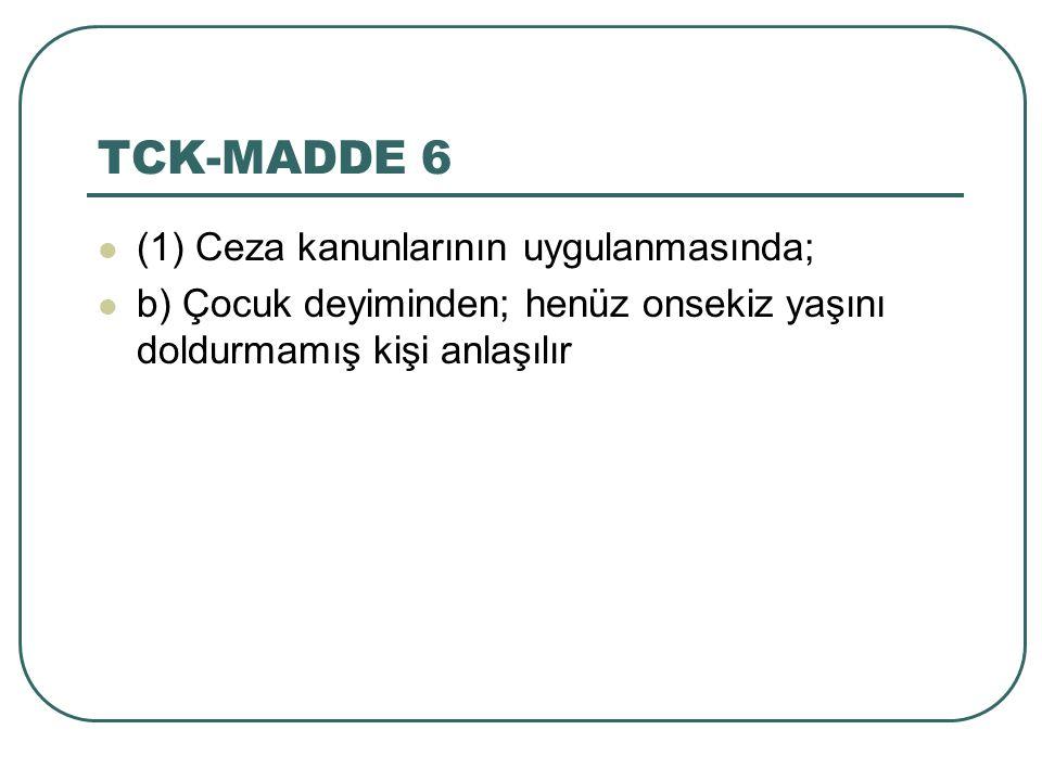 TCK-MADDE 6 (1) Ceza kanunlarının uygulanmasında; b) Çocuk deyiminden; henüz onsekiz yaşını doldurmamış kişi anlaşılır