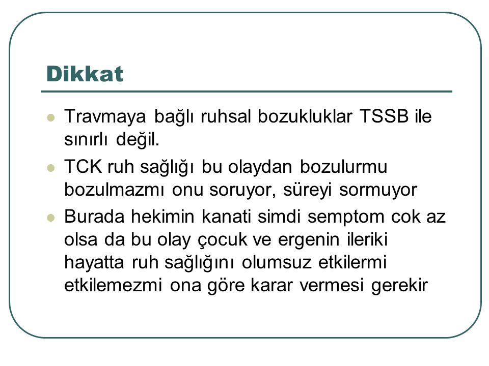 Dikkat Travmaya bağlı ruhsal bozukluklar TSSB ile sınırlı değil. TCK ruh sağlığı bu olaydan bozulurmu bozulmazmı onu soruyor, süreyi sormuyor Burada h
