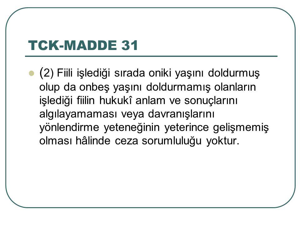 TCK-MADDE 31 ( 2) Fiili işlediği sırada oniki yaşını doldurmuş olup da onbeş yaşını doldurmamış olanların işlediği fiilin hukukî anlam ve sonuçlarını