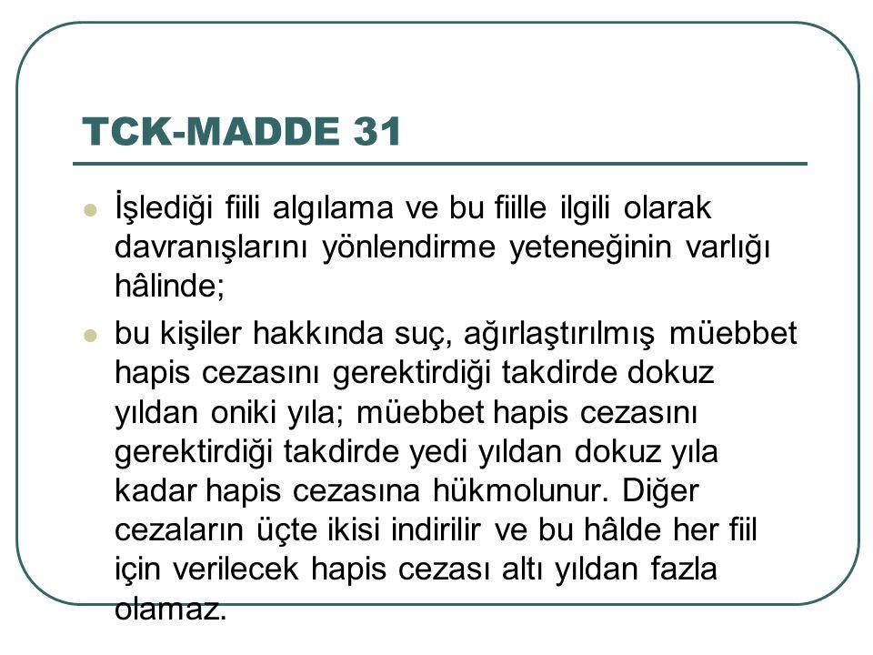 TCK-MADDE 31 İşlediği fiili algılama ve bu fiille ilgili olarak davranışlarını yönlendirme yeteneğinin varlığı hâlinde; bu kişiler hakkında suç, ağırl