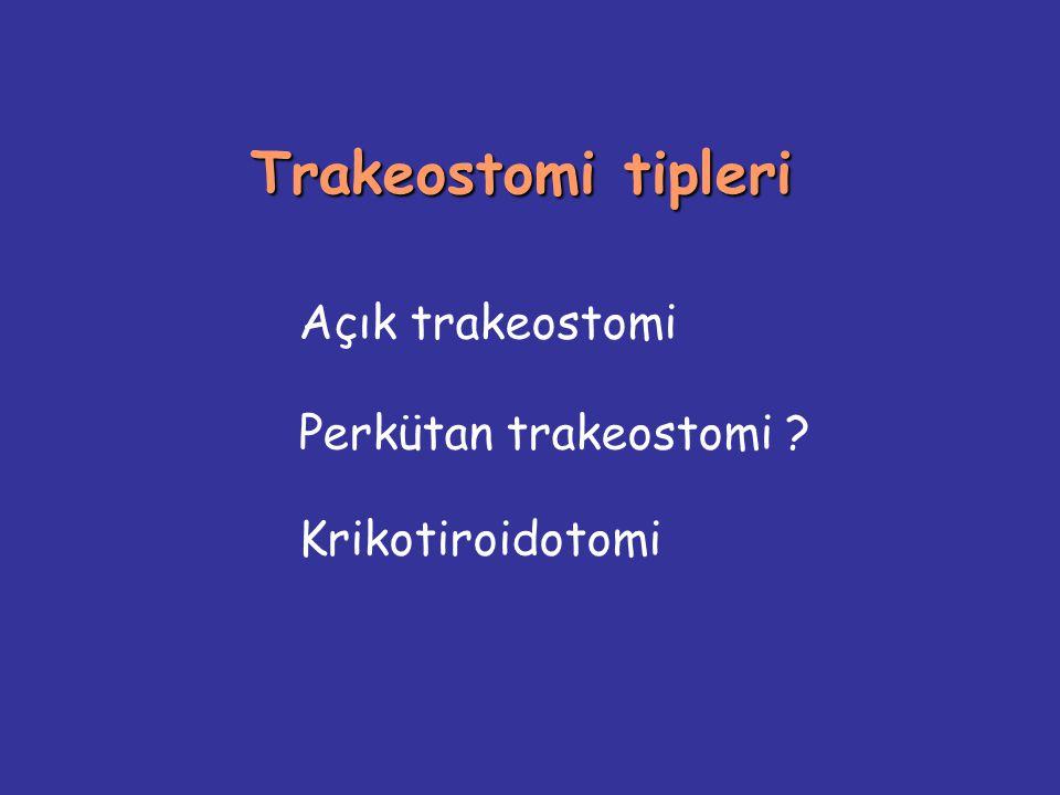 Trakeostomi tipleri Açık trakeostomi Perkütan trakeostomi ? Krikotiroidotomi