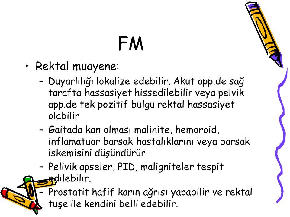FM Rektal muayene: –Duyarlılığı lokalize edebilir.