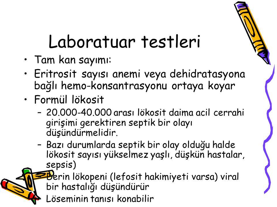 Laboratuar testleri Tam kan sayımı: Eritrosit sayısı anemi veya dehidratasyona bağlı hemo-konsantrasyonu ortaya koyar Formül lökosit –20.000-40.000 arası lökosit daima acil cerrahi girişimi gerektiren septik bir olayı düşündürmelidir.