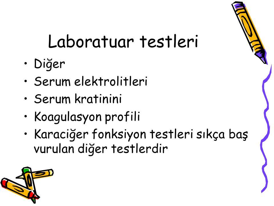 Laboratuar testleri Diğer Serum elektrolitleri Serum kratinini Koagulasyon profili Karaciğer fonksiyon testleri sıkça baş vurulan diğer testlerdir