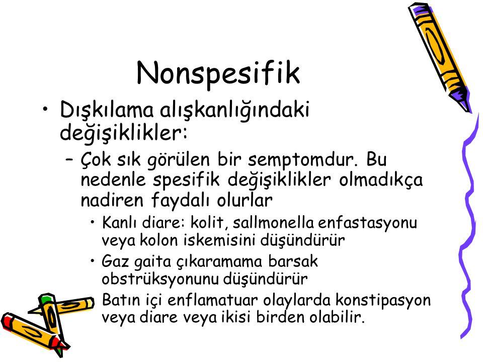 Nonspesifik Dışkılama alışkanlığındaki değişiklikler: –Çok sık görülen bir semptomdur.