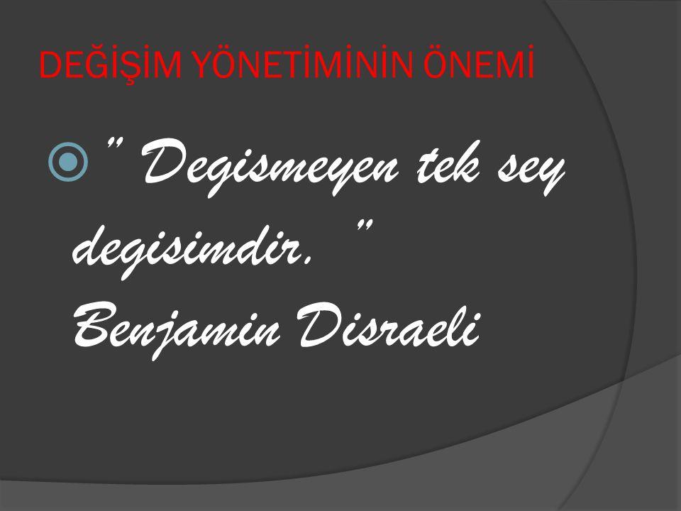 DEĞİŞİM YÖNETİMİNİN ÖNEMİ  '' Degismeyen tek sey degisimdir. '' Benjamin Disraeli
