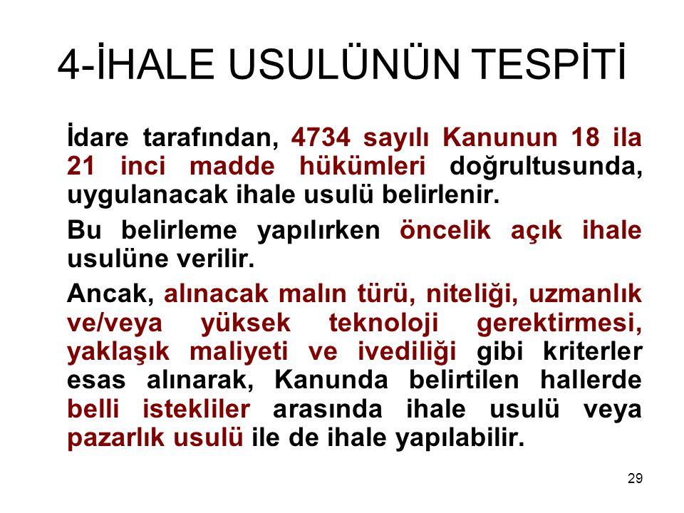29 4-İHALE USULÜNÜN TESPİTİ İdare tarafından, 4734 sayılı Kanunun 18 ila 21 inci madde hükümleri doğrultusunda, uygulanacak ihale usulü belirlenir. Bu