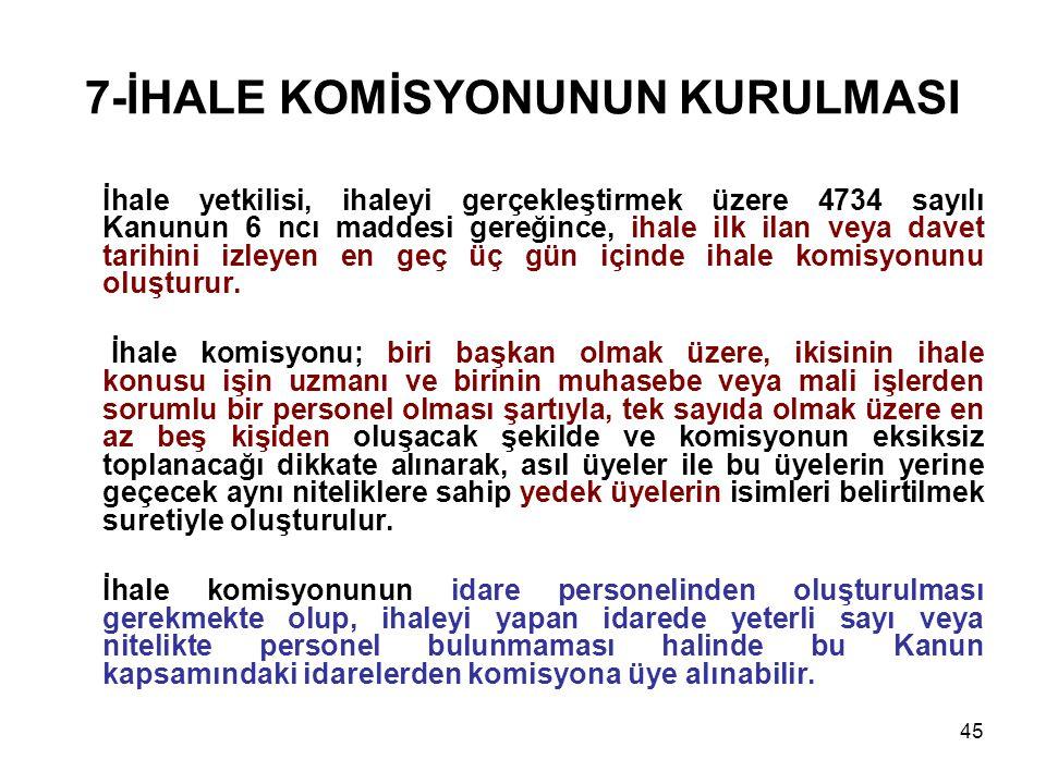 45 7-İHALE KOMİSYONUNUN KURULMASI İhale yetkilisi, ihaleyi gerçekleştirmek üzere 4734 sayılı Kanunun 6 ncı maddesi gereğince, ihale ilk ilan veya dave