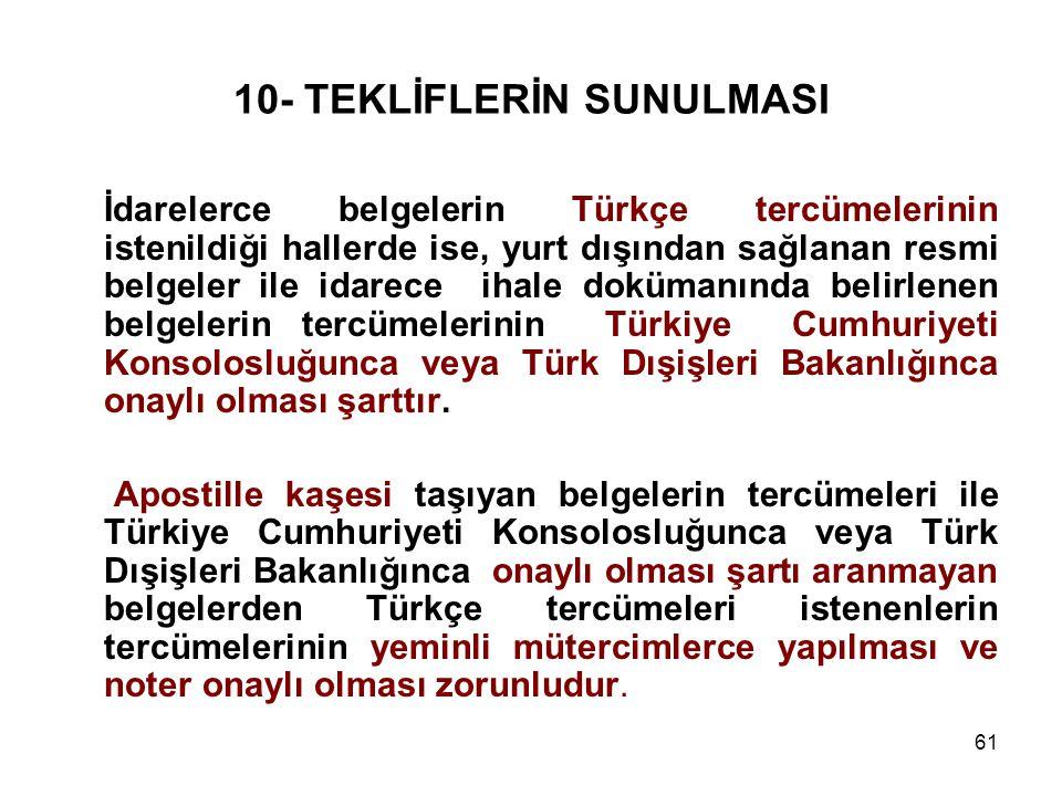 61 10- TEKLİFLERİN SUNULMASI İdarelerce belgelerin Türkçe tercümelerinin istenildiği hallerde ise, yurt dışından sağlanan resmi belgeler ile idarece i