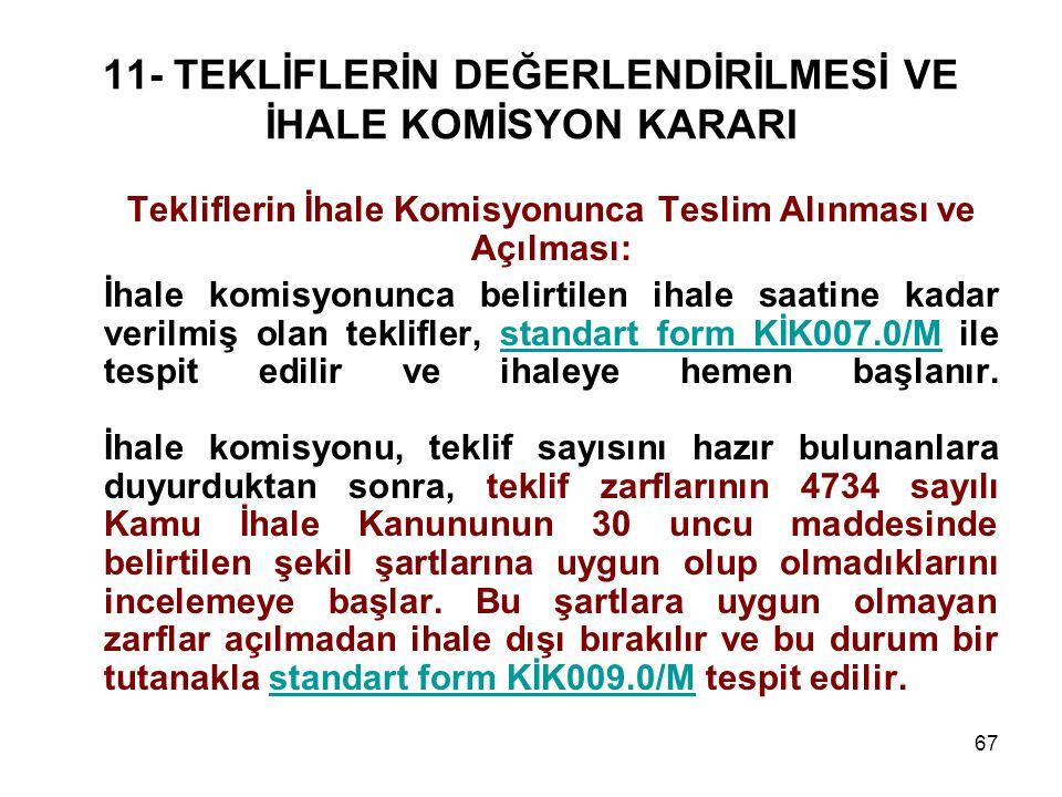 67 11- TEKLİFLERİN DEĞERLENDİRİLMESİ VE İHALE KOMİSYON KARARI Tekliflerin İhale Komisyonunca Teslim Alınması ve Açılması: İhale komisyonunca belirtile