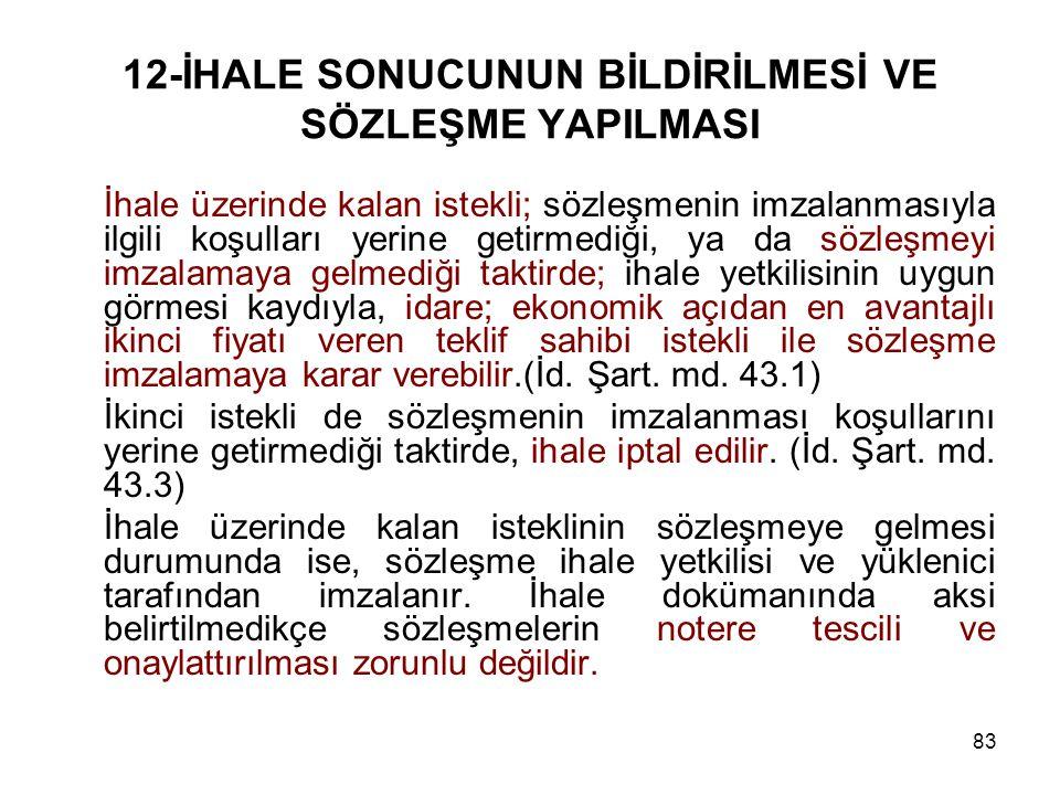 83 12-İHALE SONUCUNUN BİLDİRİLMESİ VE SÖZLEŞME YAPILMASI İhale üzerinde kalan istekli; sözleşmenin imzalanmasıyla ilgili koşulları yerine getirmediği,