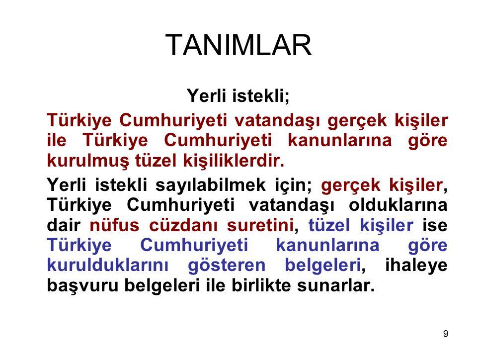 9 TANIMLAR Yerli istekli; Türkiye Cumhuriyeti vatandaşı gerçek kişiler ile Türkiye Cumhuriyeti kanunlarına göre kurulmuş tüzel kişiliklerdir. Yerli is