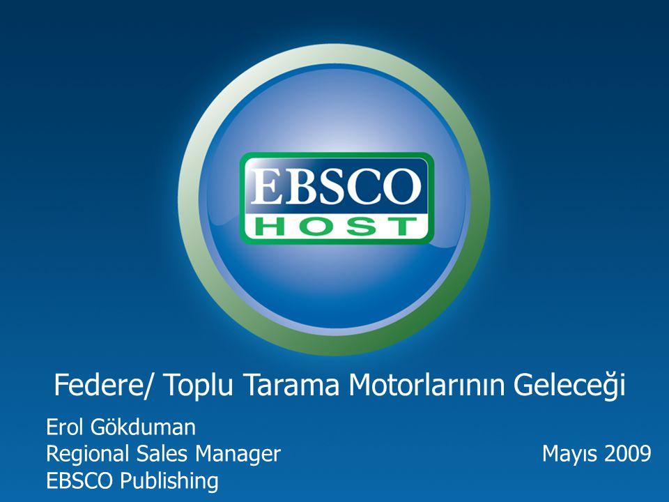 Federe/ Toplu Tarama Motorlarının Geleceği Erol Gökduman Regional Sales Manager Mayıs 2009 EBSCO Publishing