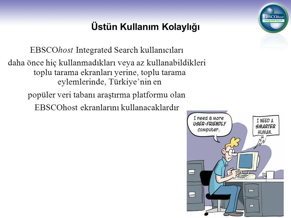 Üstün Kullanım Kolaylığı EBSCOhost Integrated Search kullanıcıları daha önce hiç kullanmadıkları veya az kullanabildikleri toplu tarama ekranları yerine, toplu tarama eylemlerinde, Türkiye'nin en popüler veri tabanı araştırma platformu olan EBSCOhost ekranlarını kullanacaklardır