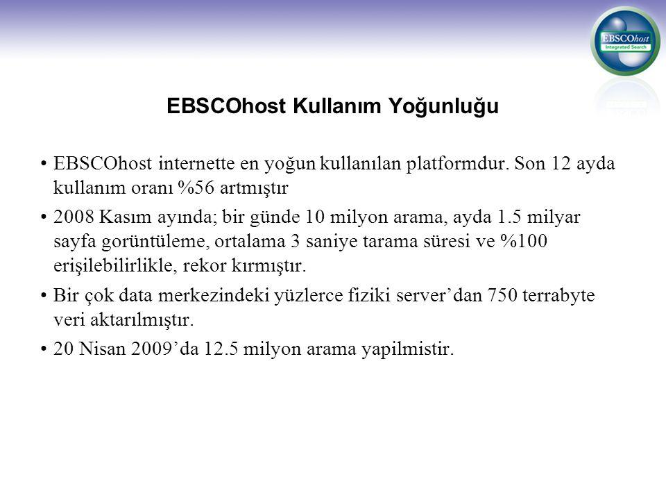 EBSCOhost Kullanım Yoğunluğu EBSCOhost internette en yoğun kullanılan platformdur. Son 12 ayda kullanım oranı %56 artmıştır 2008 Kasım ayında; bir gün