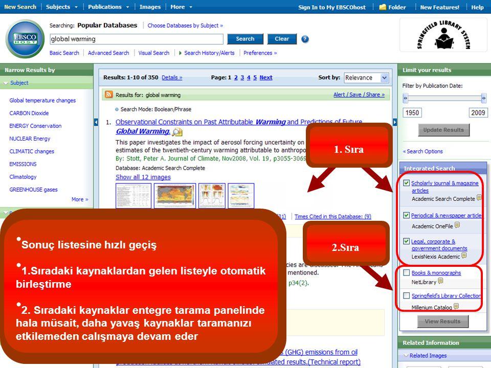 1. Sıra 2.Sıra Sonuç listesine hızlı geçiş 1.Sıradaki kaynaklardan gelen listeyle otomatik birleştirme 2. Sıradaki kaynaklar entegre tarama panelinde
