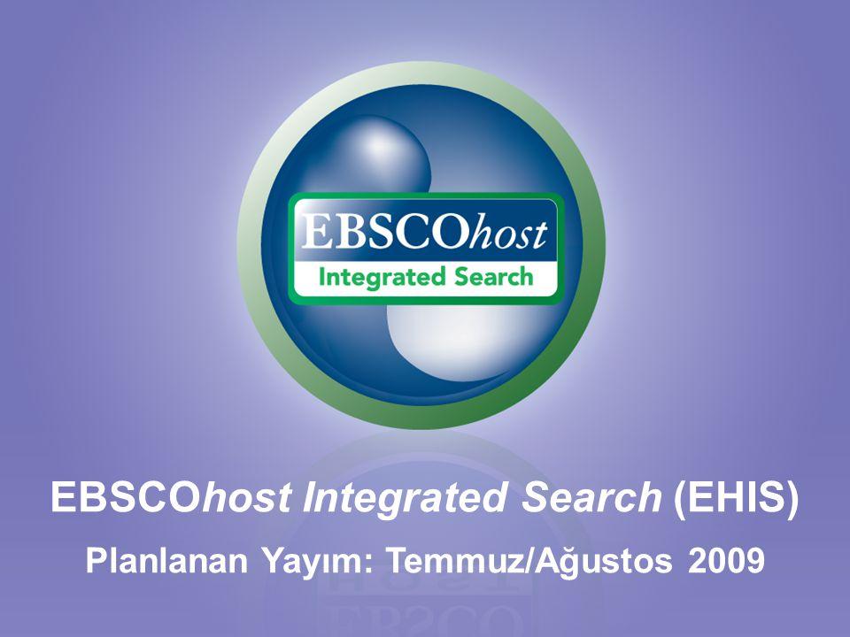 EBSCOhost Integrated Search (EHIS) Planlanan Yayım: Temmuz/Ağustos 2009