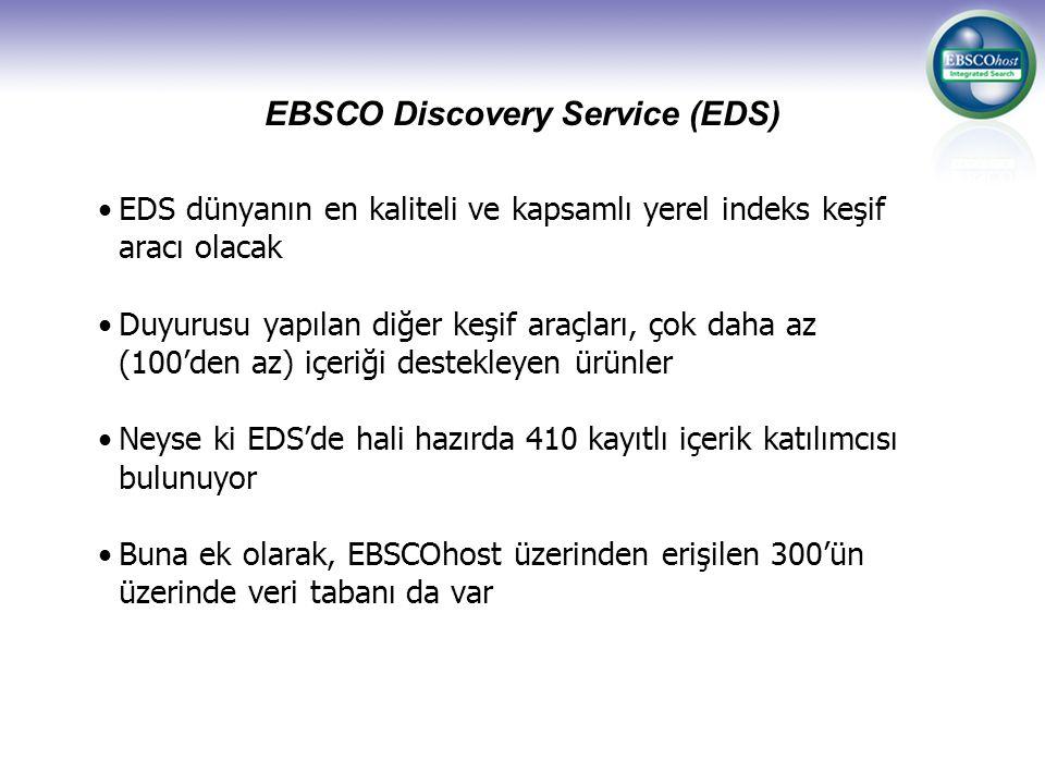 EBSCO Discovery Service (EDS) EDS dünyanın en kaliteli ve kapsamlı yerel indeks keşif aracı olacak Duyurusu yapılan diğer keşif araçları, çok daha az (100'den az) içeriği destekleyen ürünler Neyse ki EDS'de hali hazırda 410 kayıtlı içerik katılımcısı bulunuyor Buna ek olarak, EBSCOhost üzerinden erişilen 300'ün üzerinde veri tabanı da var