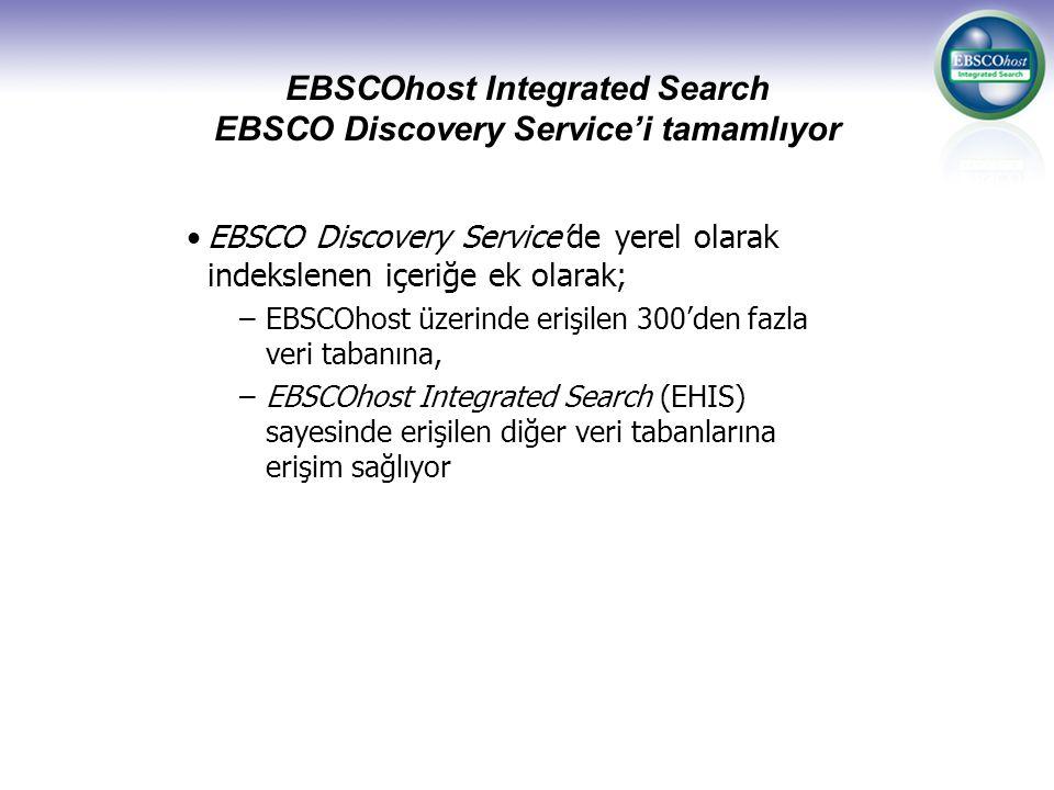 EBSCOhost Integrated Search EBSCO Discovery Service'i tamamlıyor EBSCO Discovery Service'de yerel olarak indekslenen içeriğe ek olarak; –EBSCOhost üzerinde erişilen 300'den fazla veri tabanına, –EBSCOhost Integrated Search (EHIS) sayesinde erişilen diğer veri tabanlarına erişim sağlıyor