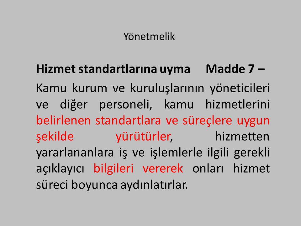 Yönetmelik Hizmet standartlarına uyma Madde 7 – Kamu kurum ve kuruluşlarının yöneticileri ve diğer personeli, kamu hizmetlerini belirlenen standartlar
