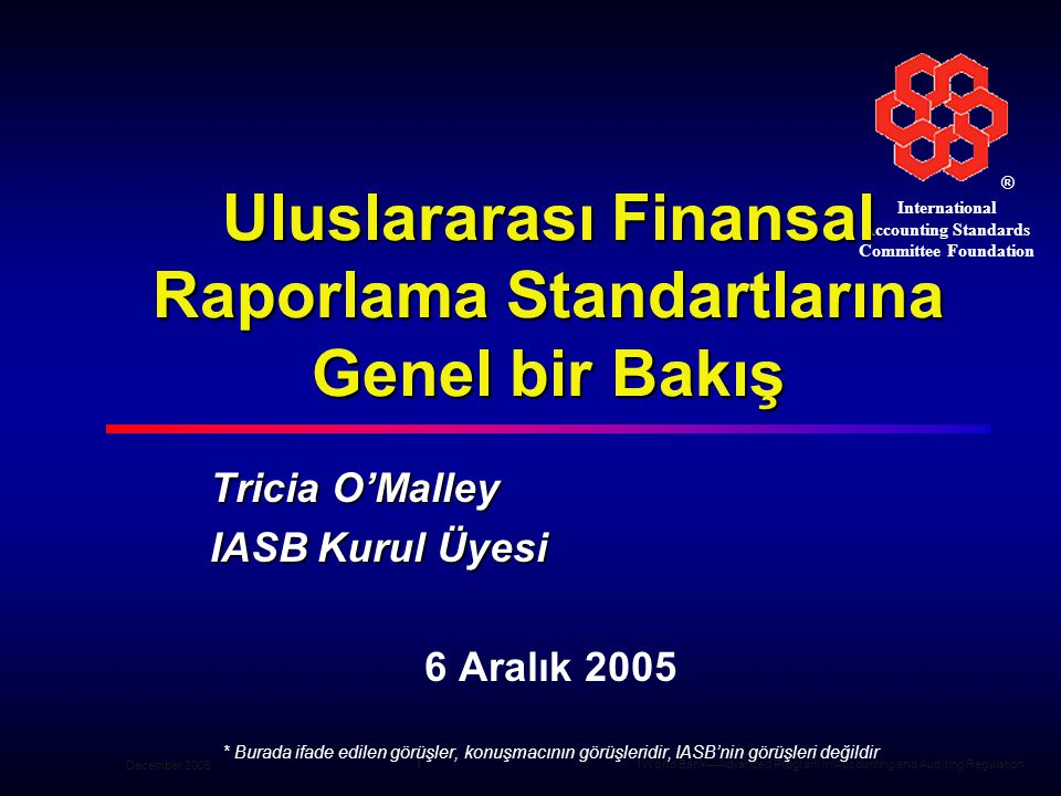 ® International Accounting Standards Committee Foundation December 2005 1 1World Bank—Advanced Program in Accounting and Auditing Regulation Uluslarar