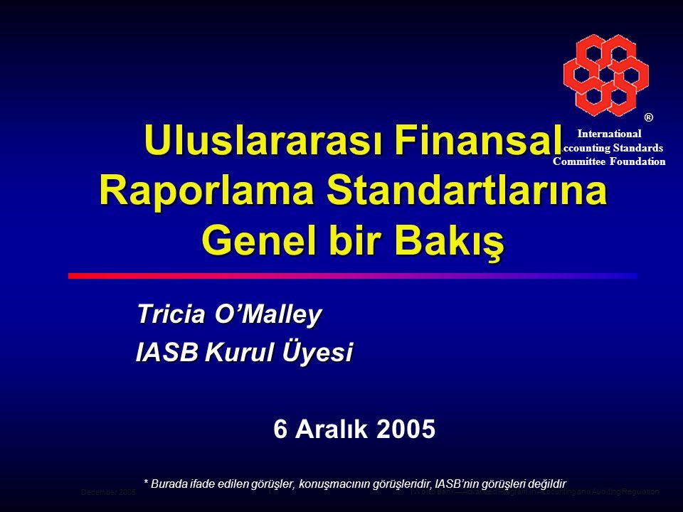 ® December 2005World Bank—Advanced Program in Accounting and Auditing Regulation 2 Danışma Grupları Standartlar Danışma Konseyi IASC Vakfı Yapı Uluslararası Muhasebe Standartları Kurulu Personel IFRIC (Yorumlar) Standart Belirleme İşlemi