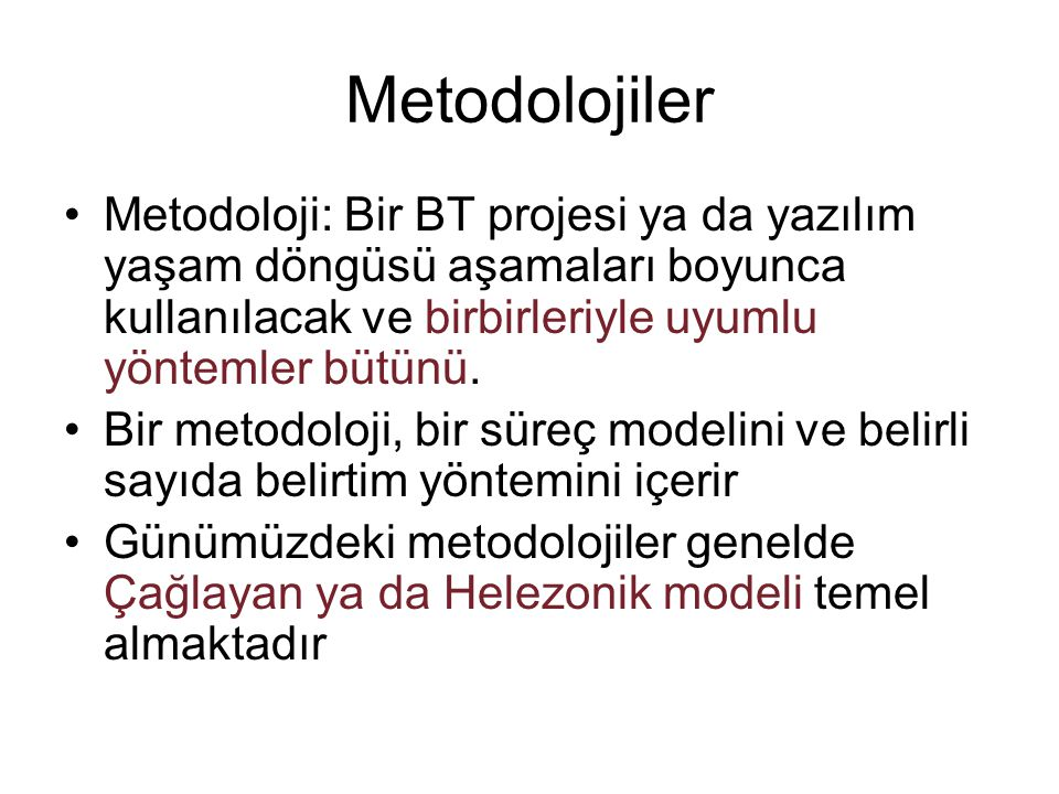 Metodolojiler Metodoloji: Bir BT projesi ya da yazılım yaşam döngüsü aşamaları boyunca kullanılacak ve birbirleriyle uyumlu yöntemler bütünü.