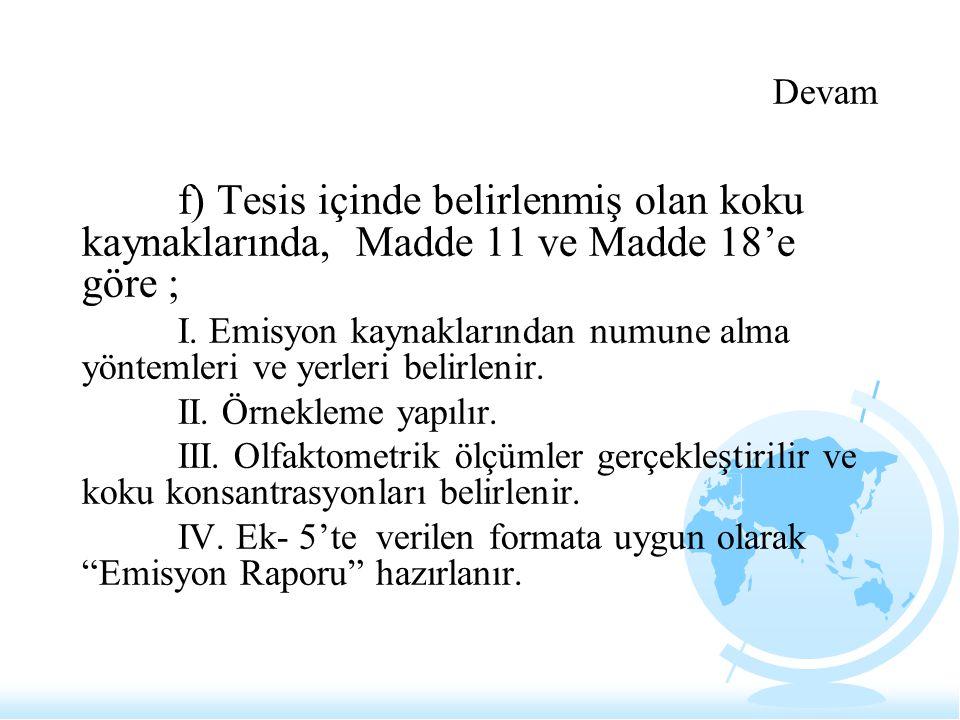 Devam f) Tesis içinde belirlenmiş olan koku kaynaklarında, Madde 11 ve Madde 18'e göre ; I. Emisyon kaynaklarından numune alma yöntemleri ve yerleri b