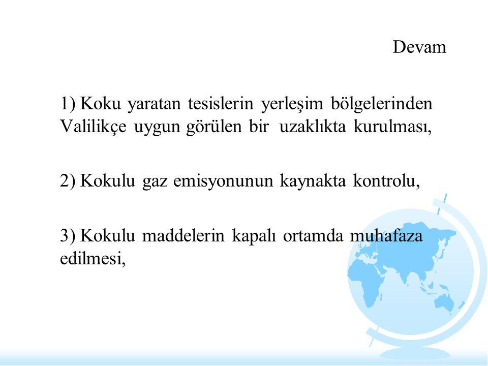 Devam 1) Koku yaratan tesislerin yerleşim bölgelerinden Valilikçe uygun görülen bir uzaklıkta kurulması, 2) Kokulu gaz emisyonunun kaynakta kontrolu,