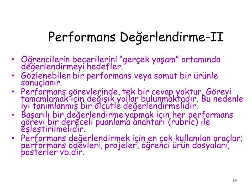 """Performans Değerlendirme-II Öğrencilerin becerilerini """"gerçek yaşam"""" ortamında değerlendirmeyi hedefler. Gözlenebilen bir performans veya somut bir ür"""