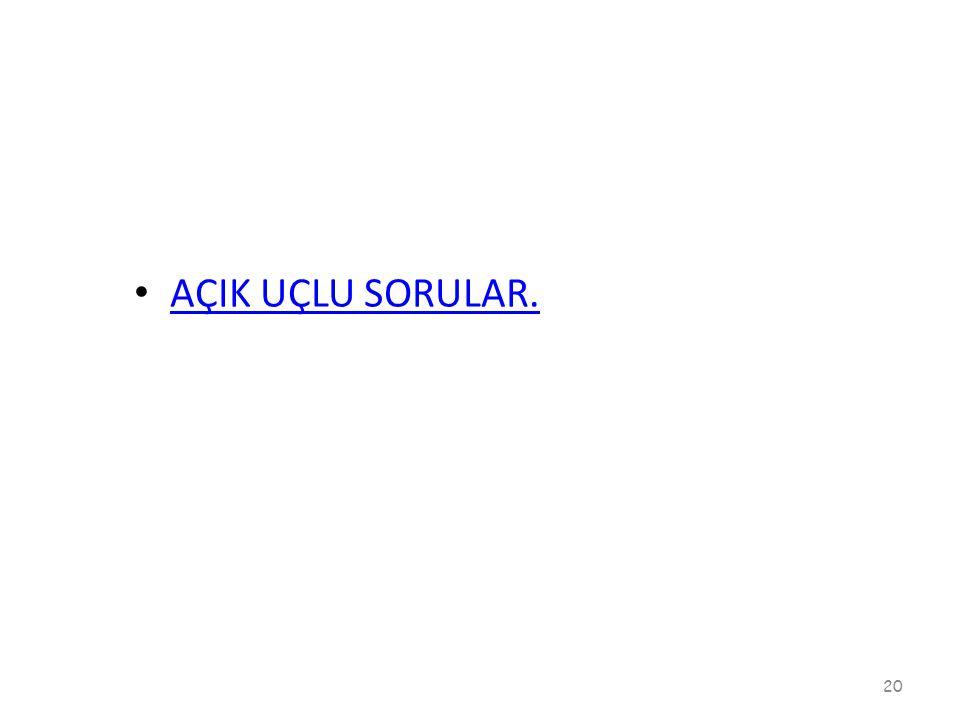 AÇIK UÇLU SORULAR. 20