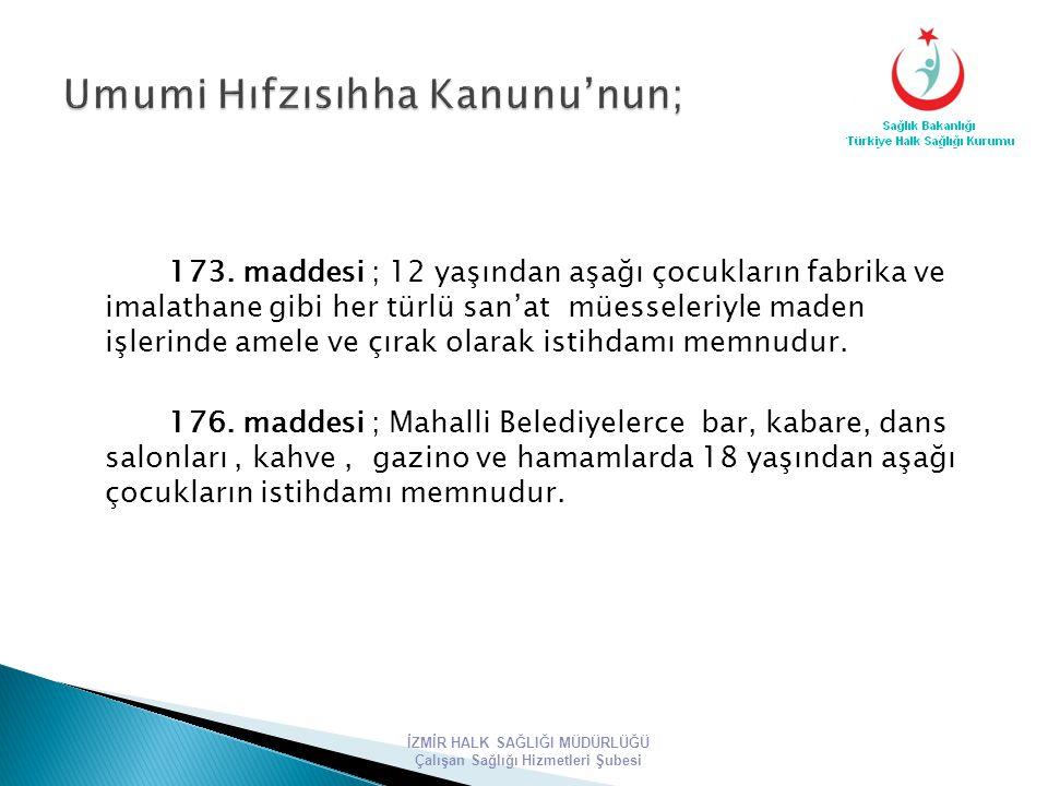 71.maddesi; Onbeş yaşını doldurmamış çocukların çalıştırılması yasaktır.